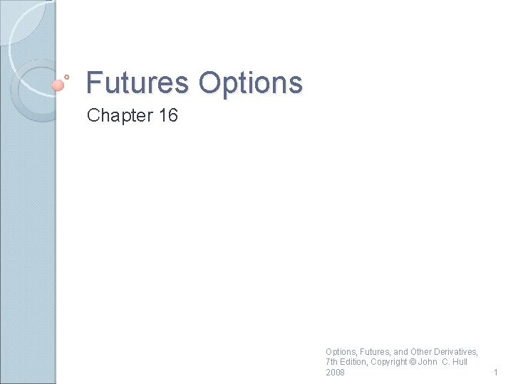 Futures Options Chapter 16 Options, Futures, and Other Derivatives, 7 th Edition, Copyright ©