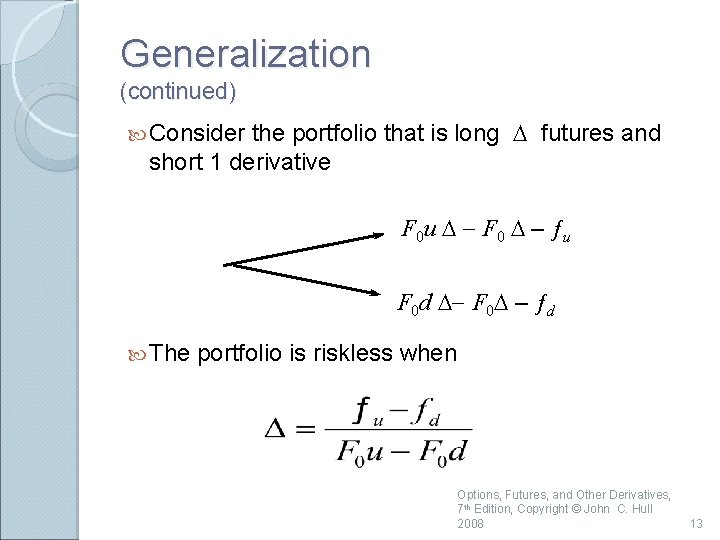 Generalization (continued) the portfolio that is long D futures and short 1 derivative Consider