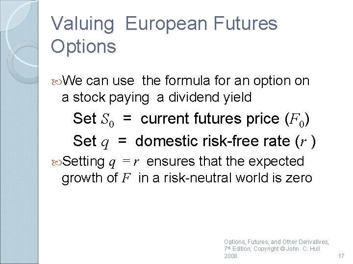 Valuing European Futures Options We can use the formula for an option on a
