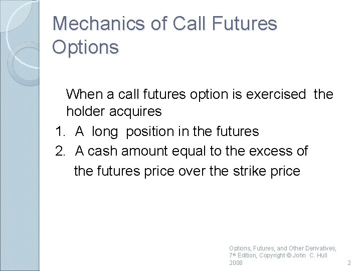 Mechanics of Call Futures Options When a call futures option is exercised the holder