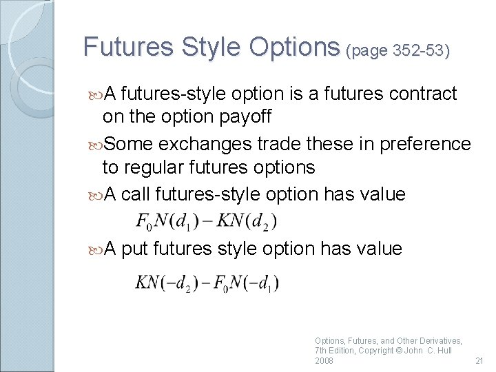 Futures Style Options (page 352 -53) A futures-style option is a futures contract on