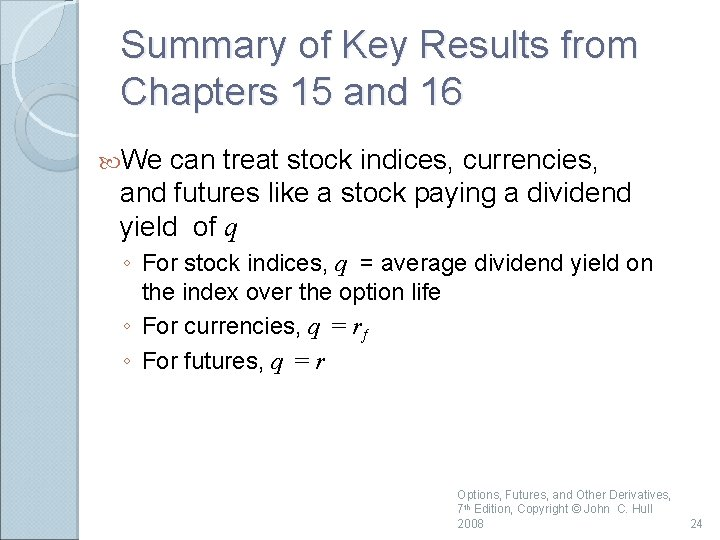 Summary of Key Results from Chapters 15 and 16 We can treat stock indices,
