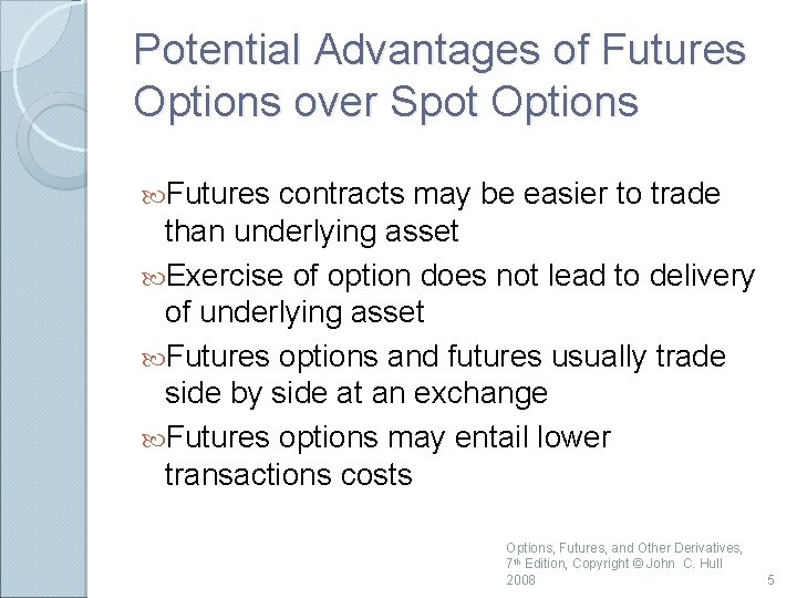 Potential Advantages of Futures Options over Spot Options Futures contracts may be easier to