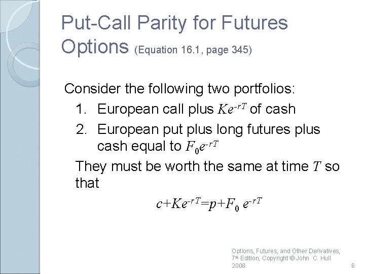 Put-Call Parity for Futures Options (Equation 16. 1, page 345) Consider the following two