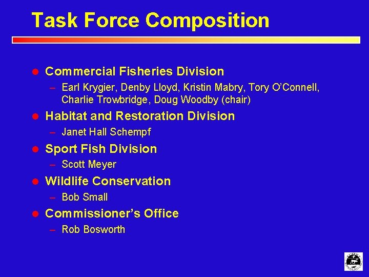 Task Force Composition l Commercial Fisheries Division – Earl Krygier, Denby Lloyd, Kristin Mabry,
