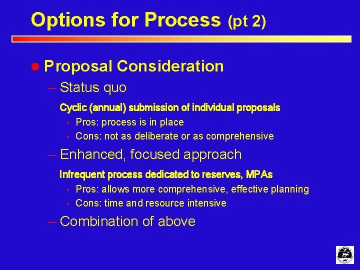 Options for Process (pt 2) l Proposal Consideration – Status quo Cyclic (annual) submission