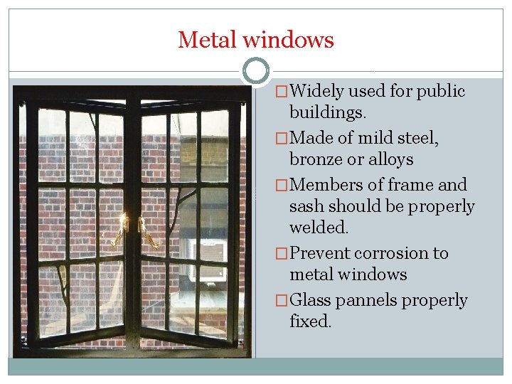 Metal windows �Widely used for public buildings. �Made of mild steel, bronze or alloys