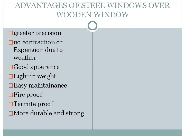 ADVANTAGES OF STEEL WINDOWS OVER WOODEN WINDOW �greater precision �no contraction or Expansion due
