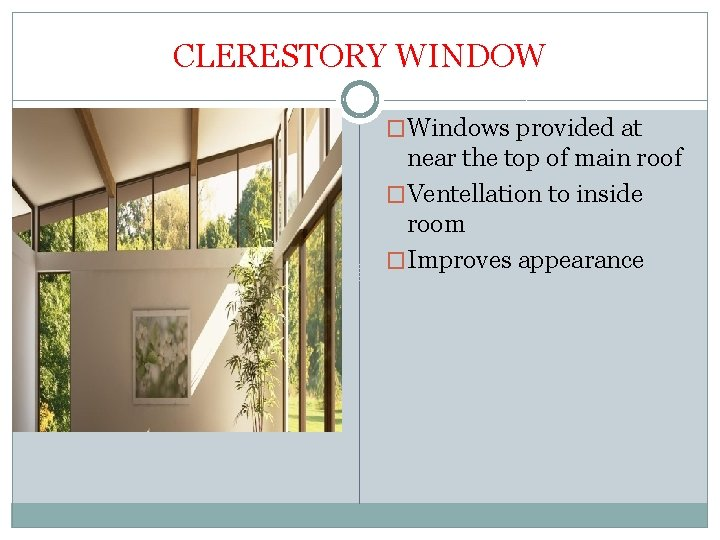 CLERESTORY WINDOW �Windows provided at near the top of main roof �Ventellation to inside