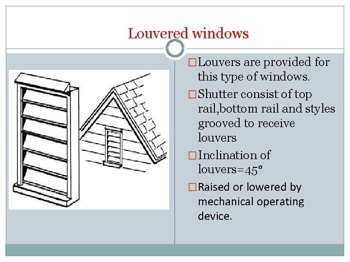 Louvered windows �Louvers are provided for this type of windows. �Shutter consist of top