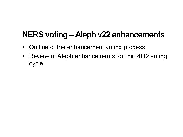 NERS voting – Aleph v 22 enhancements • Outline of the enhancement voting process