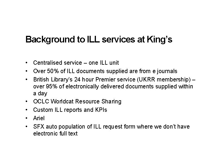 Background to ILL services at King's • Centralised service – one ILL unit •