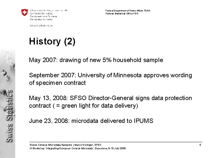 Federal Department of Home Affairs FDHA Federal Statistical Office FSO History (2) May 2007: