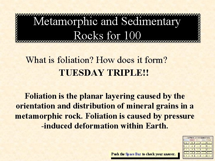 Metamorphic and Sedimentary Rocks for 100 What is foliation? How does it form? TUESDAY