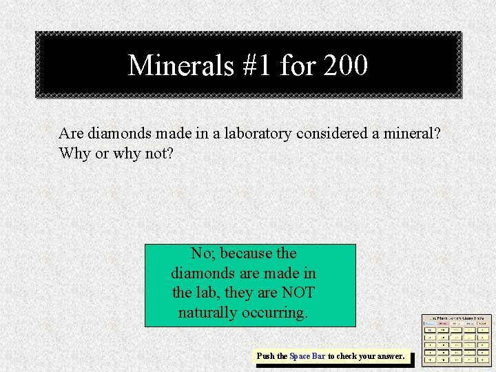 Minerals #1 for 200 Are diamonds made in a laboratory considered a mineral? Why