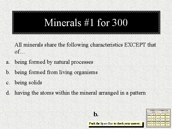 Minerals #1 for 300 All minerals share the following characteristics EXCEPT that of… a.