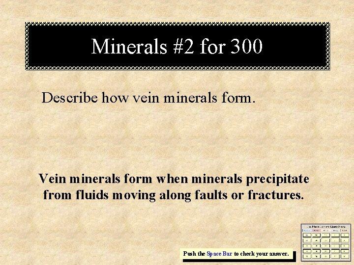 Minerals #2 for 300 Describe how vein minerals form. Vein minerals form when minerals