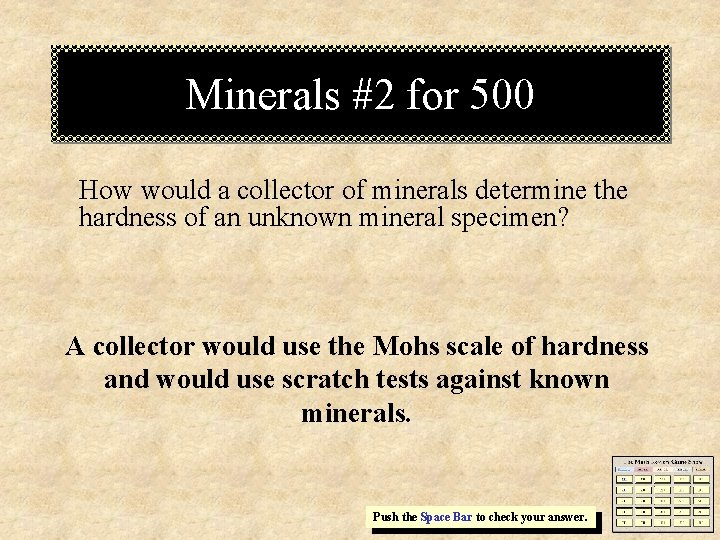 Minerals #2 for 500 How would a collector of minerals determine the hardness of