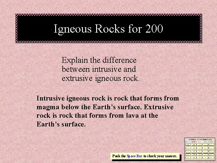 Igneous Rocks for 200 Explain the difference between intrusive and extrusive igneous rock. Intrusive
