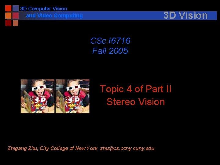 3 D Computer Vision 3 D Vision and Video Computing CSc I 6716 Fall