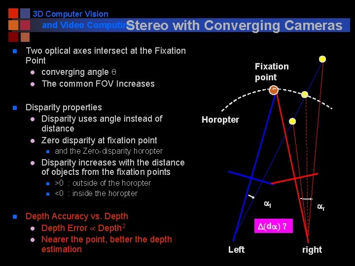 3 D Computer Vision and Video Computing Stereo n n Two optical axes intersect