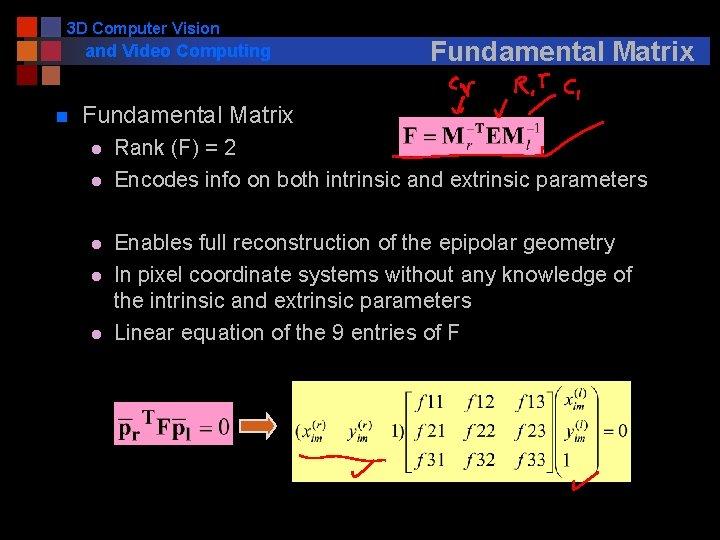 3 D Computer Vision and Video Computing n Fundamental Matrix l l l Rank