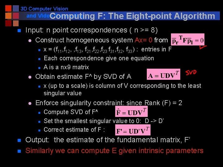 3 D Computer Vision and Video Computing n Input: n point correspondences ( n
