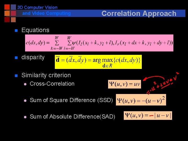 3 D Computer Vision and Video Computing n Equations n disparity n Similarity criterion
