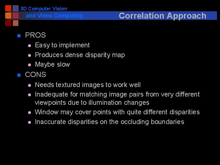 3 D Computer Vision and Video Computing n PROS l l l n Correlation