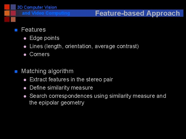 3 D Computer Vision and Video Computing n Features l l l n Feature-based