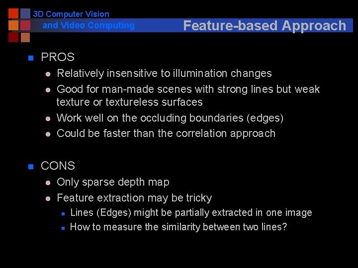 3 D Computer Vision and Video Computing n PROS l l n Feature-based Approach