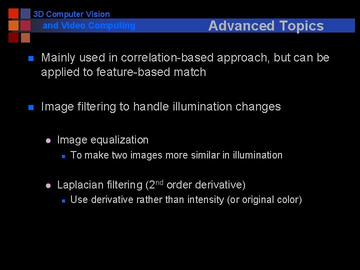 3 D Computer Vision and Video Computing Advanced Topics n Mainly used in correlation-based