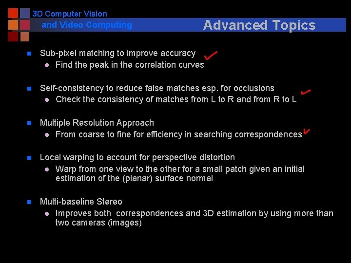 3 D Computer Vision and Video Computing Advanced Topics n Sub-pixel matching to improve
