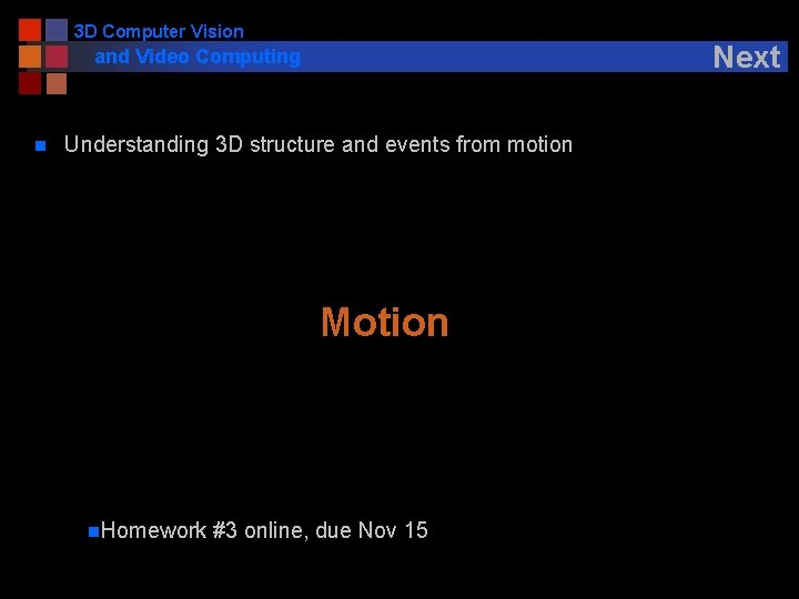 3 D Computer Vision Next and Video Computing n Understanding 3 D structure and