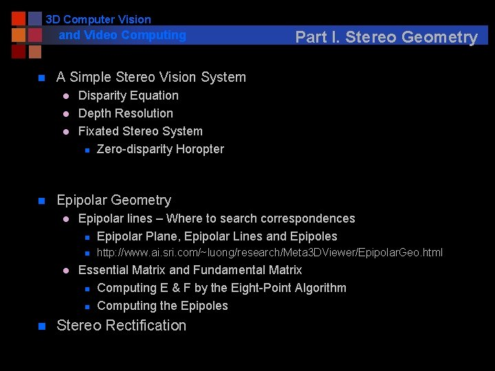 3 D Computer Vision and Video Computing n A Simple Stereo Vision System l