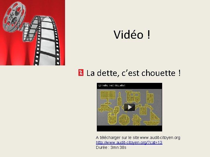 Vidéo ! La dette, c'est chouette ! A télécharger sur le site www. audit-citoyen.