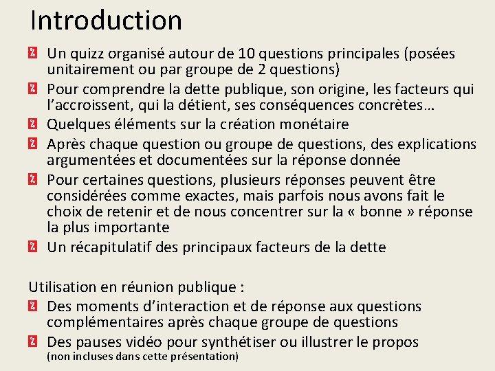 Introduction Un quizz organisé autour de 10 questions principales (posées unitairement ou par groupe