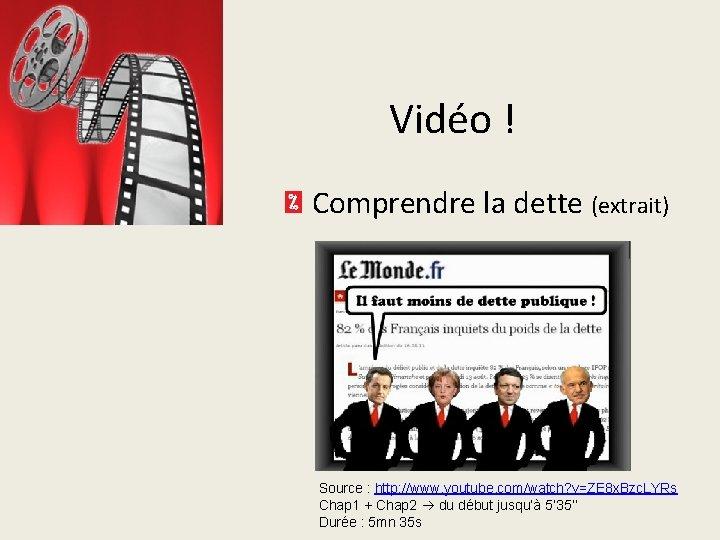 Vidéo ! Comprendre la dette (extrait) Source : http: //www. youtube. com/watch? v=ZE 8