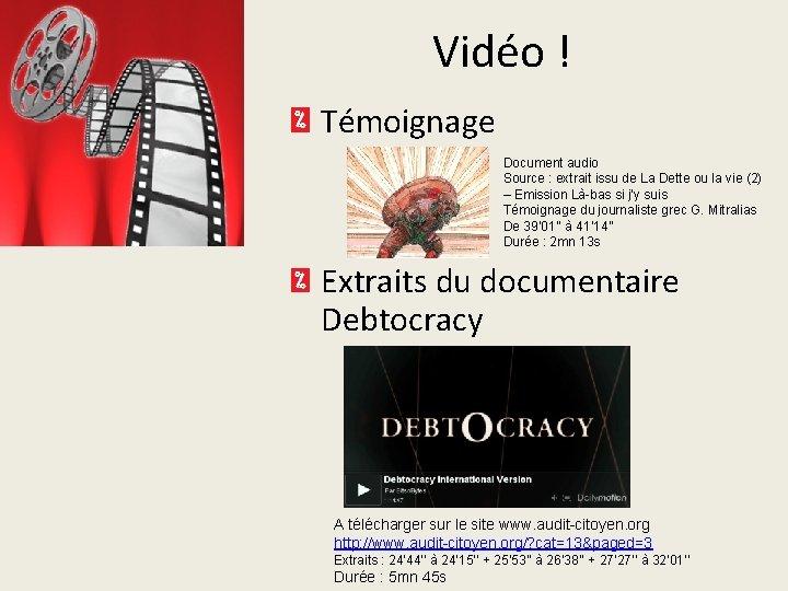 Vidéo ! Témoignage Document audio Source : extrait issu de La Dette ou la