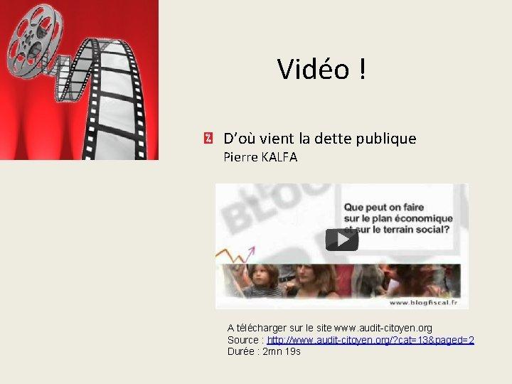 Vidéo ! D'où vient la dette publique Pierre KALFA A télécharger sur le site