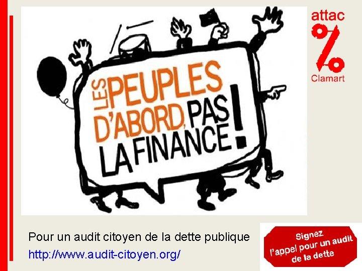 Pour un audit citoyen de la dette publique http: //www. audit-citoyen. org/
