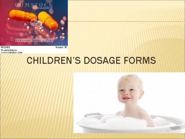 CHILDREN'S DOSAGE FORMS
