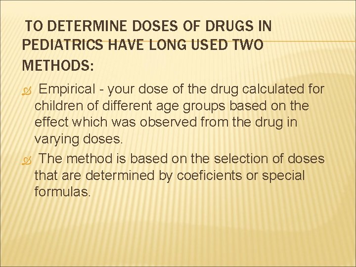 TO DETERMINE DOSES OF DRUGS IN PEDIATRICS HAVE LONG USED TWO METHODS: Empirical -