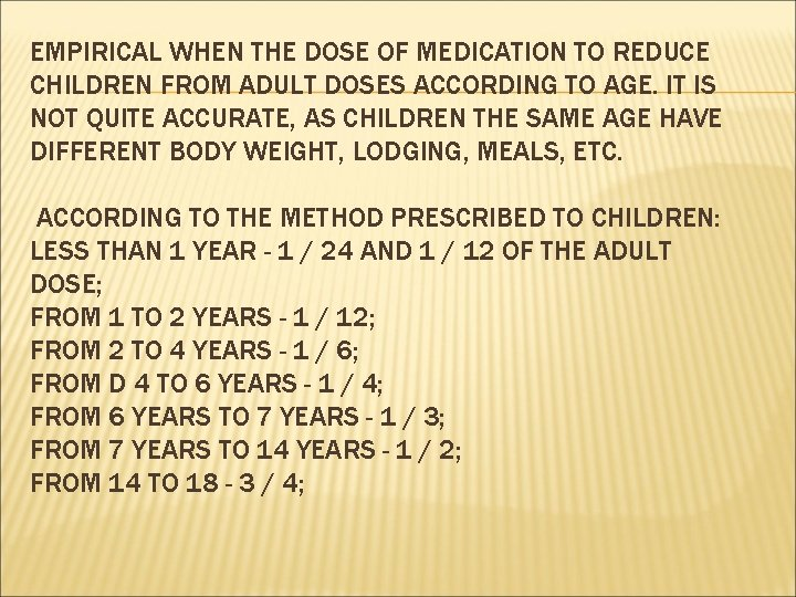 EMPIRICAL WHEN THE DOSE OF MEDICATION TO REDUCE CHILDREN FROM ADULT DOSES ACCORDING TO