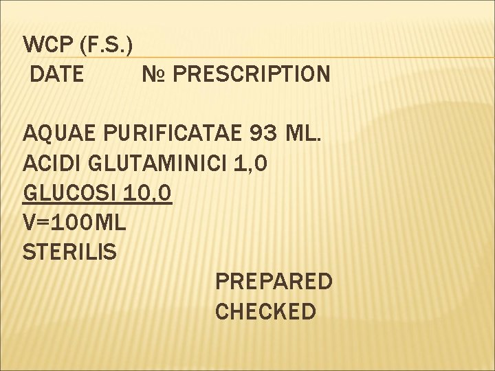WCP (F. S. ) DATE № PRESCRIPTION AQUAE PURIFICATAE 93 ML. ACIDI GLUTAMINICI 1,