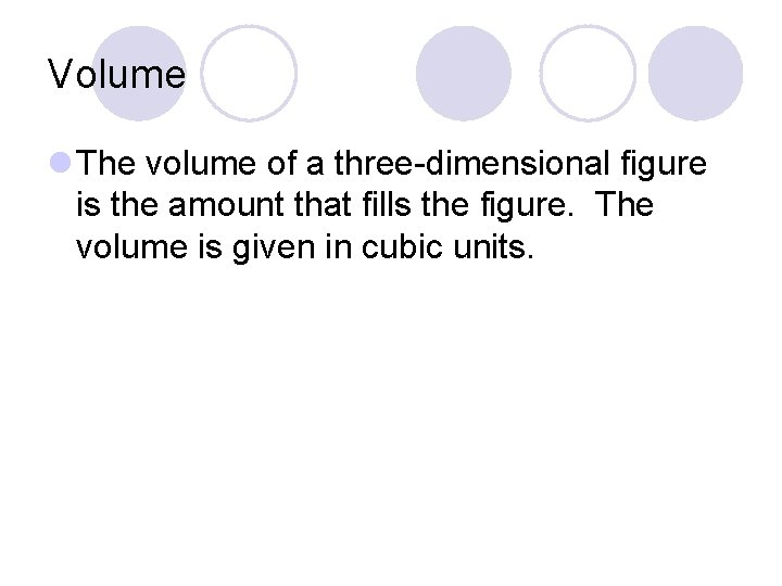 Volume l The volume of a three-dimensional figure is the amount that fills the