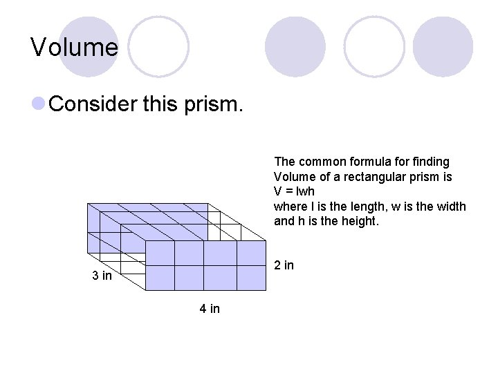 Volume l Consider this prism. The common formula for finding Volume of a rectangular
