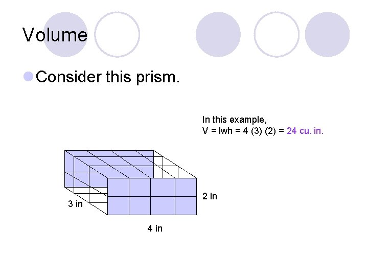 Volume l Consider this prism. In this example, V = lwh = 4 (3)