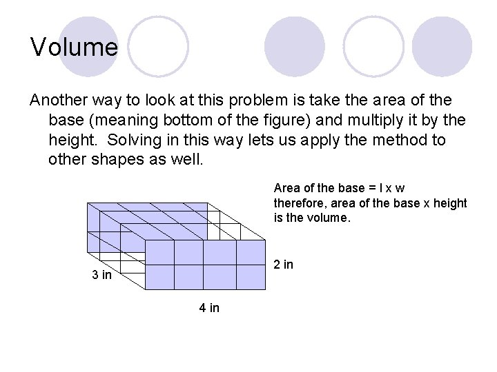 Volume Another way to look at this problem is take the area of the