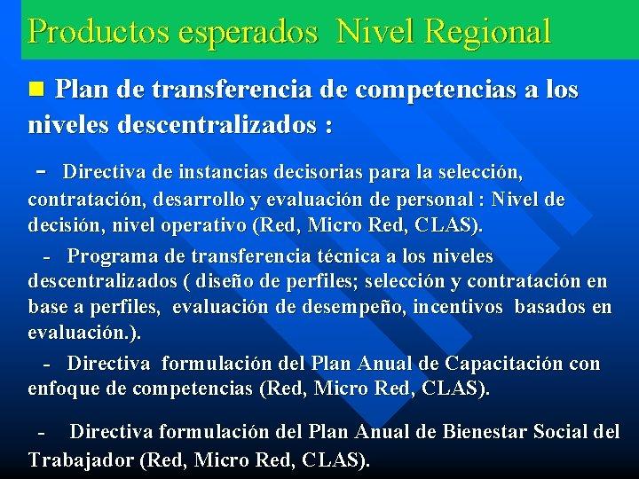 Productos esperados Nivel Regional n Plan de transferencia de competencias a los niveles descentralizados